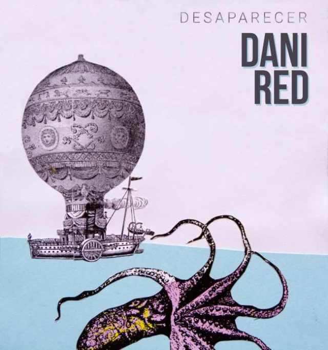 ¨Desaparecer¨ es lo último de Dani Red