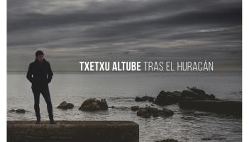 ¨Tras el Huracán ¨es lo nuevo de Txetxu Altube