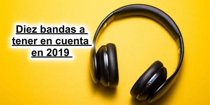 Diez bandas a tener en cuenta en 2019